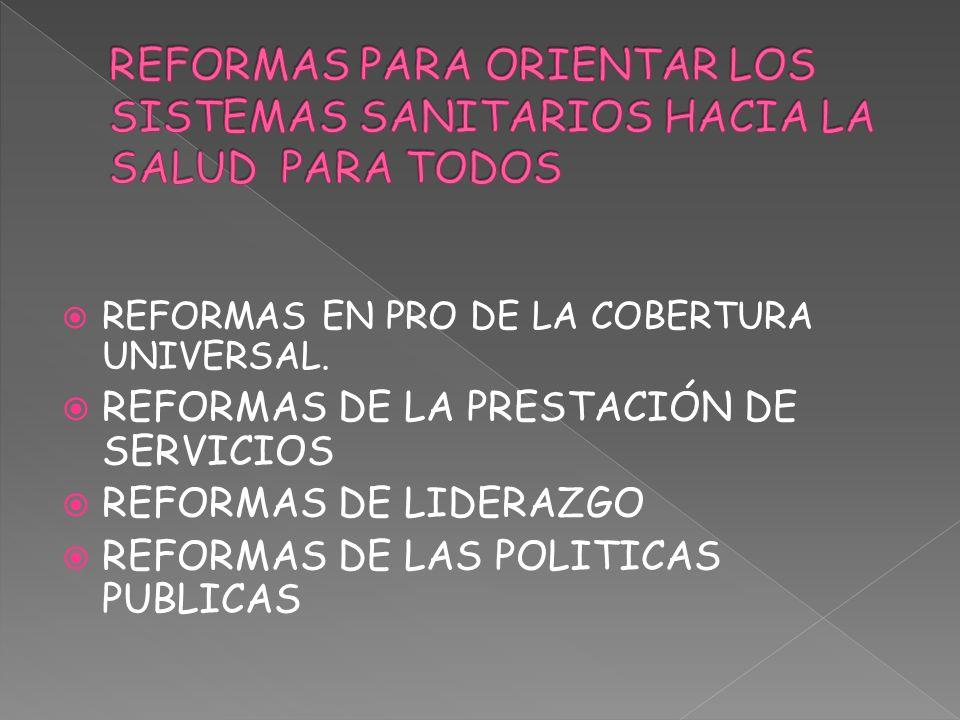 REFORMAS EN PRO DE LA COBERTURA UNIVERSAL. REFORMAS DE LA PRESTACIÓN DE SERVICIOS REFORMAS DE LIDERAZGO REFORMAS DE LAS POLITICAS PUBLICAS