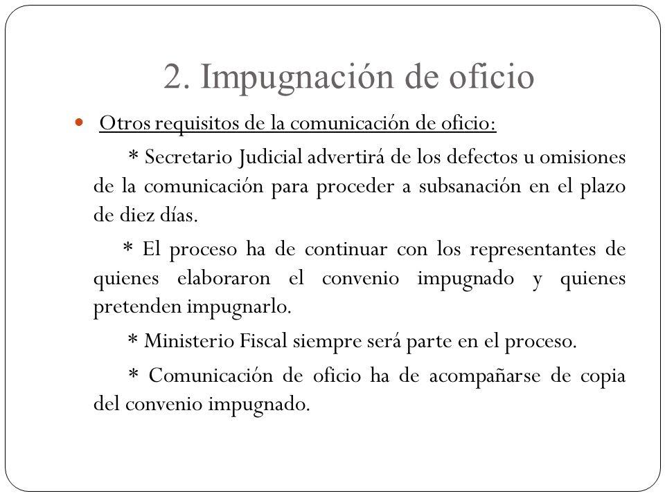 2. Impugnación de oficio Otros requisitos de la comunicación de oficio: * Secretario Judicial advertirá de los defectos u omisiones de la comunicación