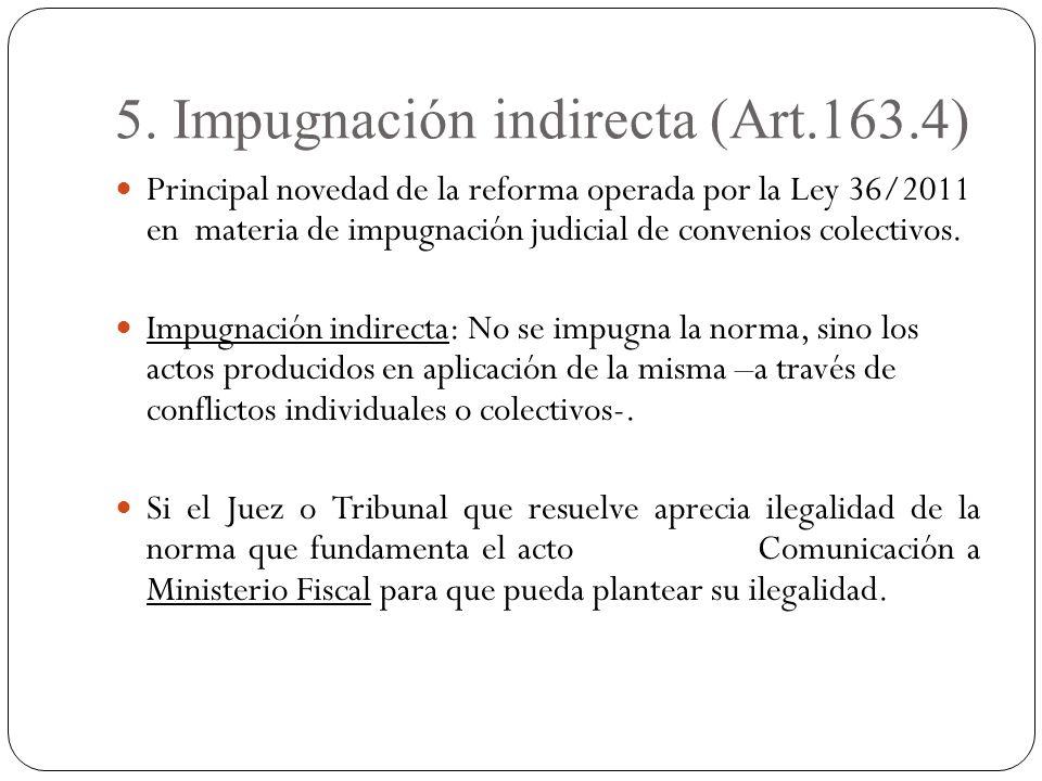 5. Impugnación indirecta (Art.163.4) Principal novedad de la reforma operada por la Ley 36/2011 en materia de impugnación judicial de convenios colect