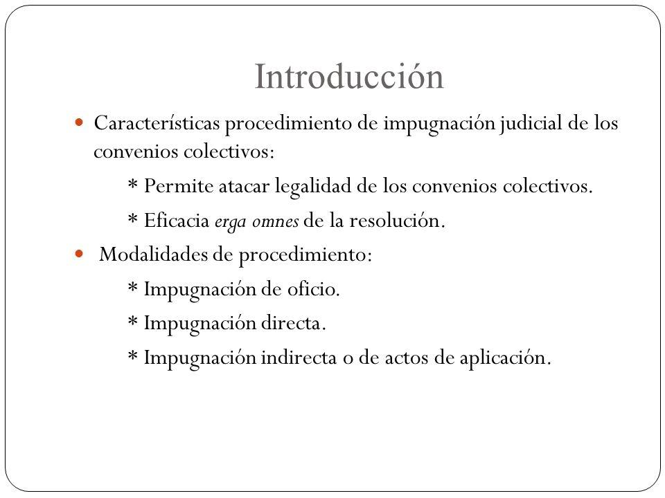 Introducción Características procedimiento de impugnación judicial de los convenios colectivos: * Permite atacar legalidad de los convenios colectivos.