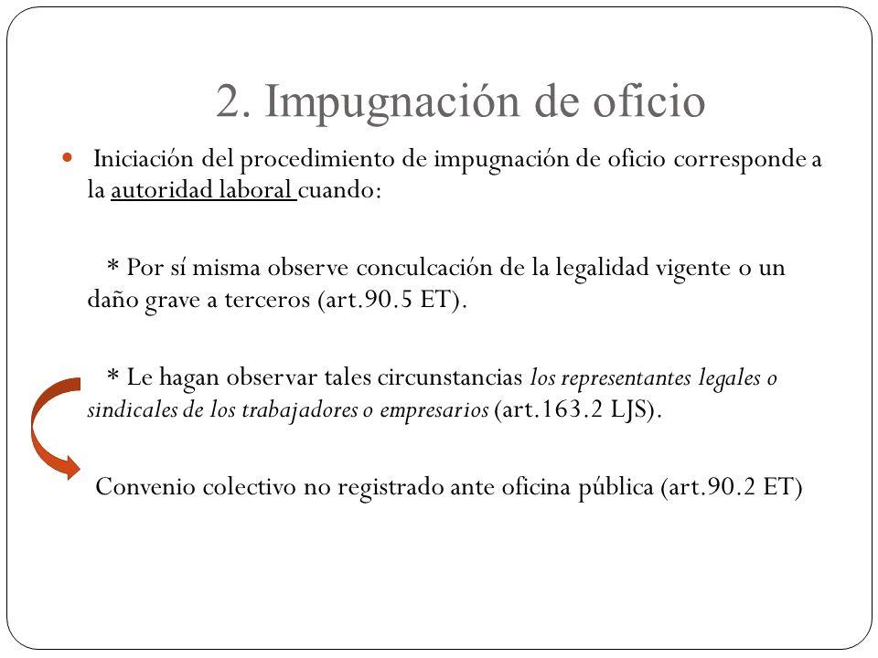 2. Impugnación de oficio Iniciación del procedimiento de impugnación de oficio corresponde a la autoridad laboral cuando: * Por sí misma observe concu