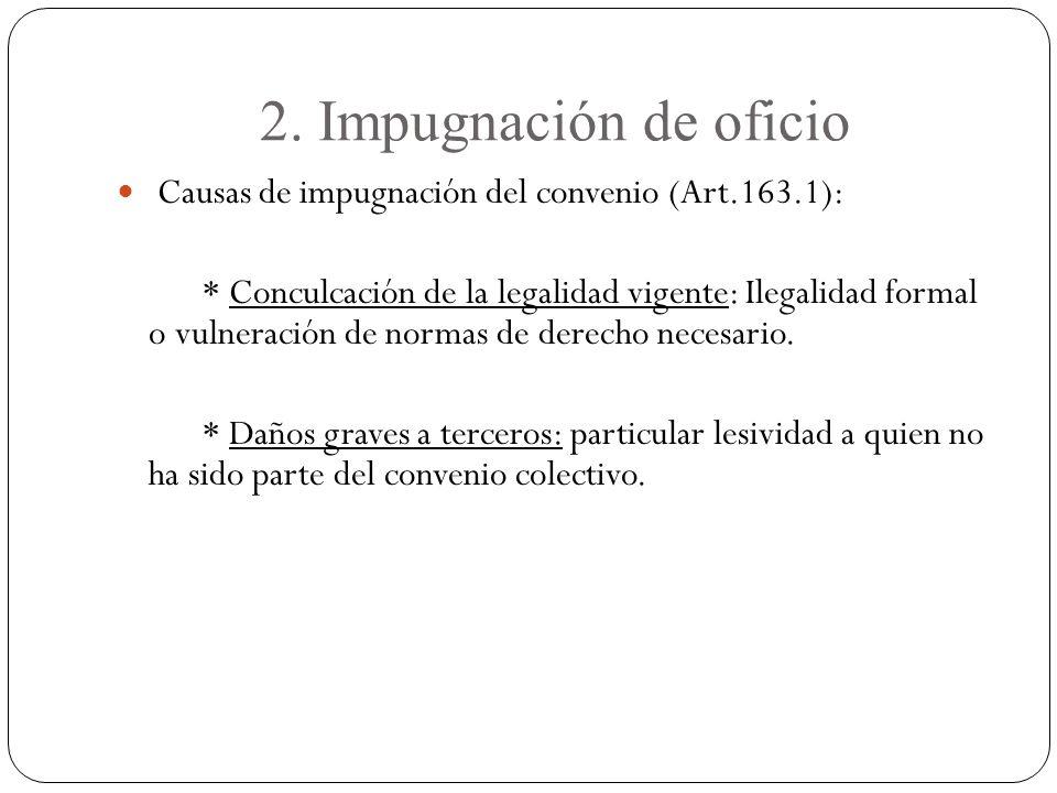 2. Impugnación de oficio Causas de impugnación del convenio (Art.163.1): * Conculcación de la legalidad vigente: Ilegalidad formal o vulneración de no