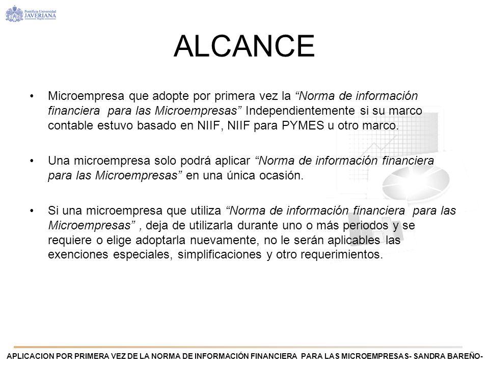 APLICACION POR PRIMERA VEZ DE LA NORMA DE INFORMACIÓN FINANCIERA PARA LAS MICROEMPRESAS- SANDRA BAREÑO- ALCANCE Microempresa que adopte por primera ve
