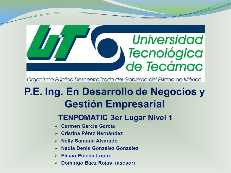 P.E. Ing. En Desarrollo de Negocios y Gestión Empresarial TENPOMATIC 3er Lugar Nivel 1 Carmen García García Cristina Pérez Hernández Nelly Santana Alv