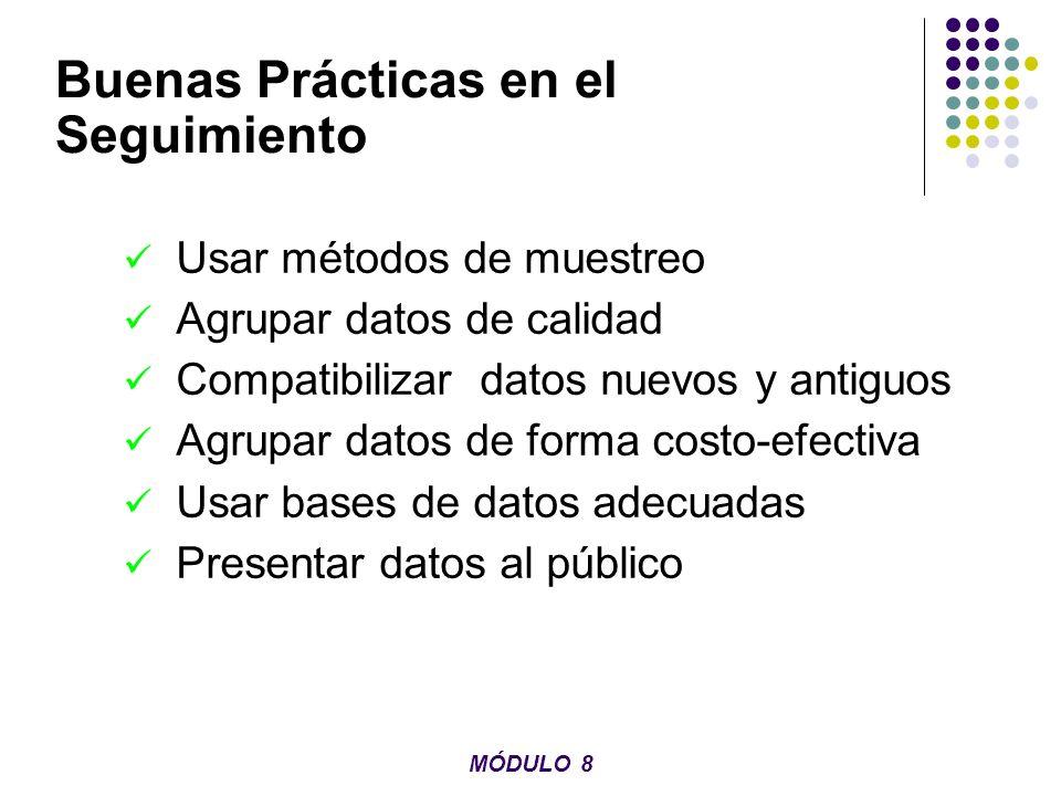 Buenas Prácticas en el Seguimiento Usar métodos de muestreo Agrupar datos de calidad Compatibilizar datos nuevos y antiguos Agrupar datos de forma cos
