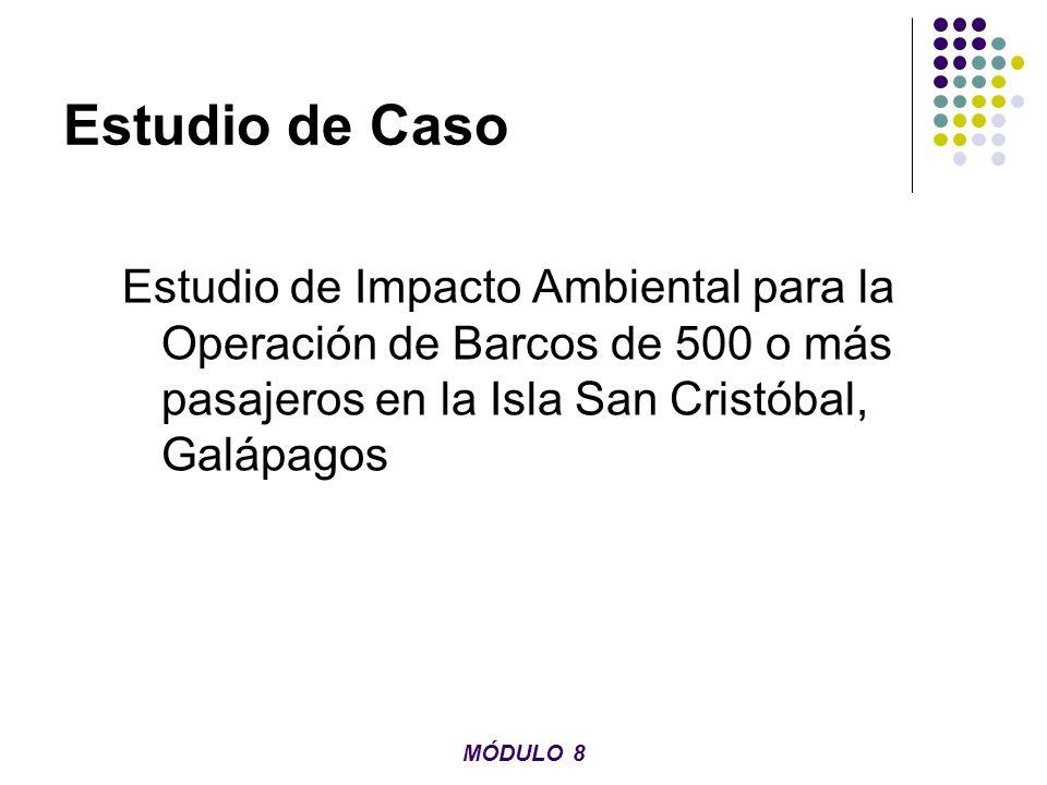 Estudio de Caso Estudio de Impacto Ambiental para la Operación de Barcos de 500 o más pasajeros en la Isla San Cristóbal, Galápagos MÓDULO 8