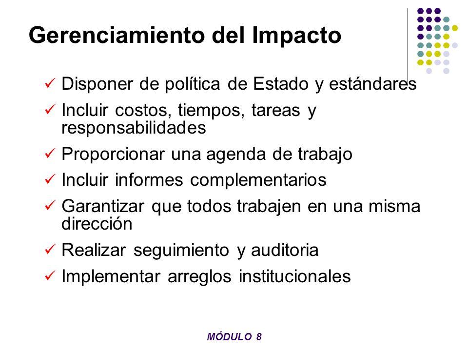 Gerenciamiento del Impacto Disponer de política de Estado y estándares Incluir costos, tiempos, tareas y responsabilidades Proporcionar una agenda de