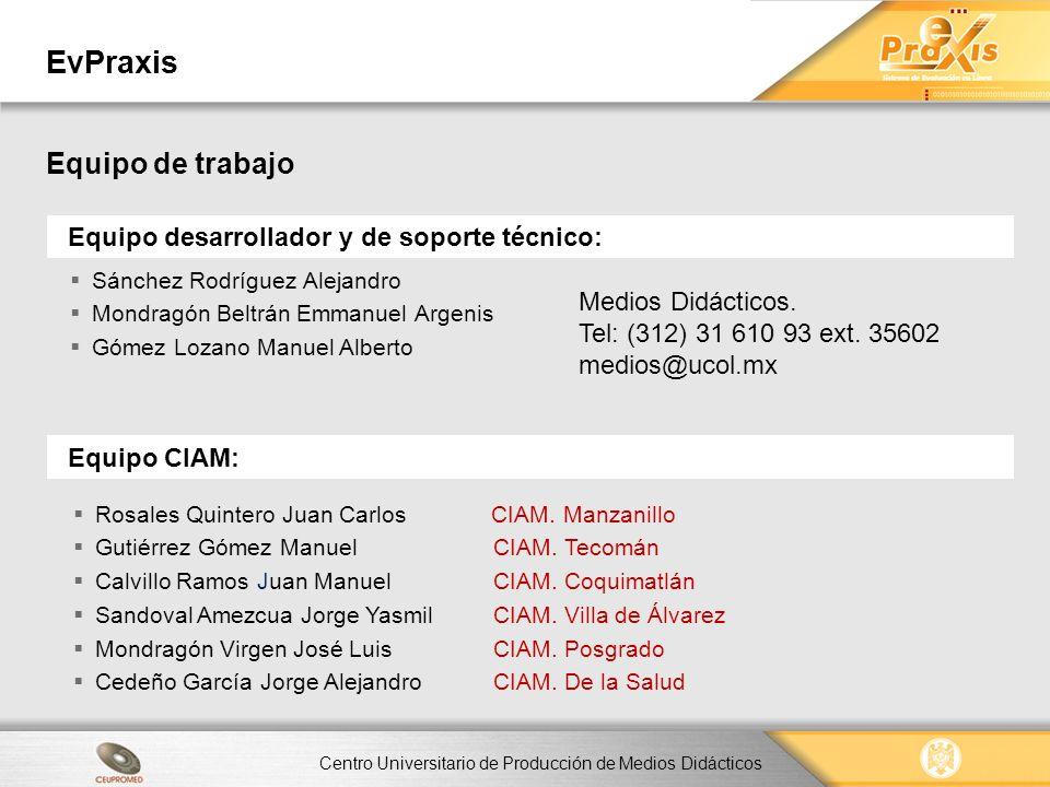 Centro Universitario de Producción de Medios Didácticos EvPraxis Equipo desarrollador y de soporte técnico: Equipo de trabajo Sánchez Rodríguez Alejan