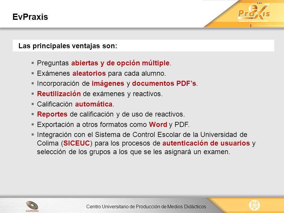 Centro Universitario de Producción de Medios Didácticos EvPraxis Las principales ventajas son: Preguntas abiertas y de opción múltiple. Exámenes aleat
