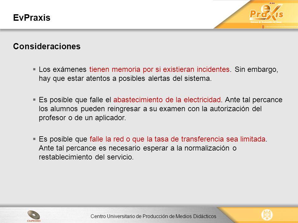 Centro Universitario de Producción de Medios Didácticos EvPraxis Consideraciones Los exámenes tienen memoria por si existieran incidentes. Sin embargo