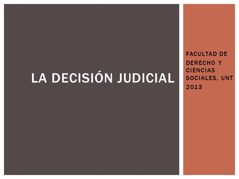 FACULTAD DE DERECHO Y CIENCIAS SOCIALES, UNT 2013 LA DECISIÓN JUDICIAL