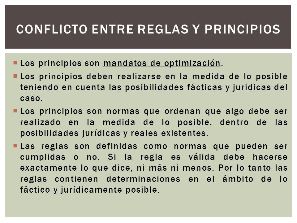 Los principios son mandatos de optimización. Los principios deben realizarse en la medida de lo posible teniendo en cuenta las posibilidades fácticas