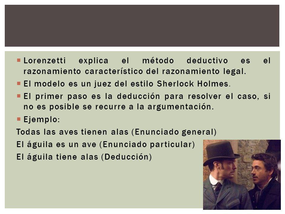 Lorenzetti explica el método deductivo es el razonamiento característico del razonamiento legal. El modelo es un juez del estilo Sherlock Holmes. El p