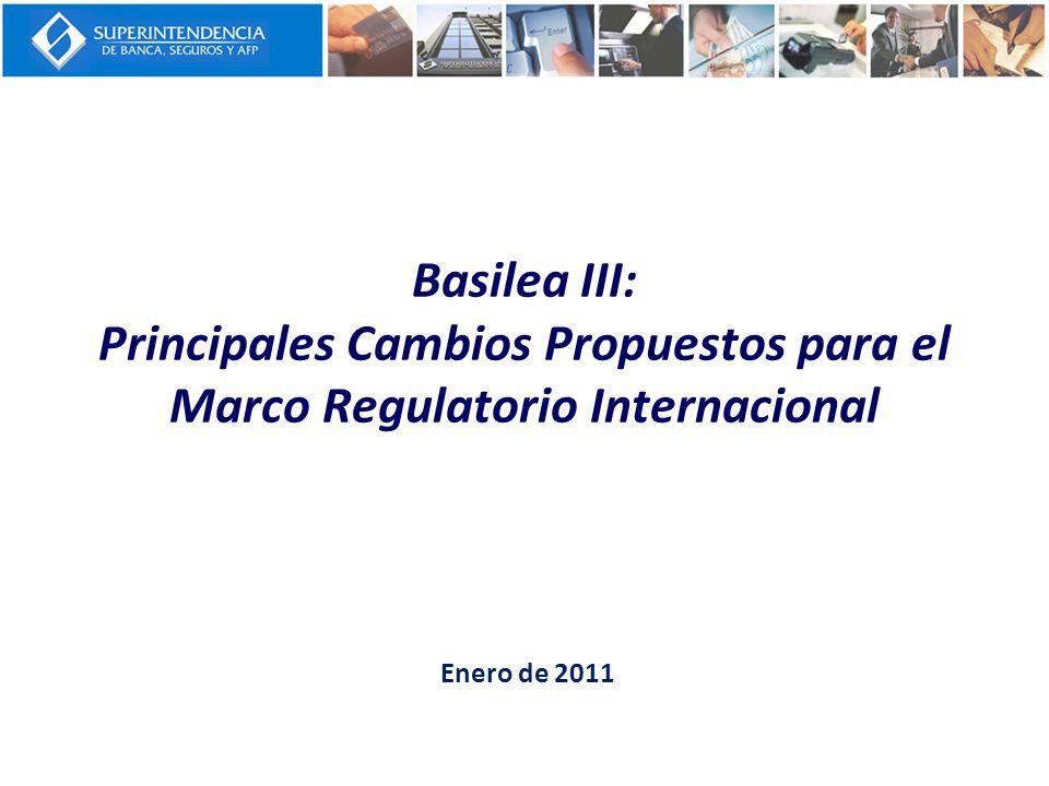 Basilea III: Principales Cambios Propuestos para el Marco Regulatorio Internacional Enero de 2011