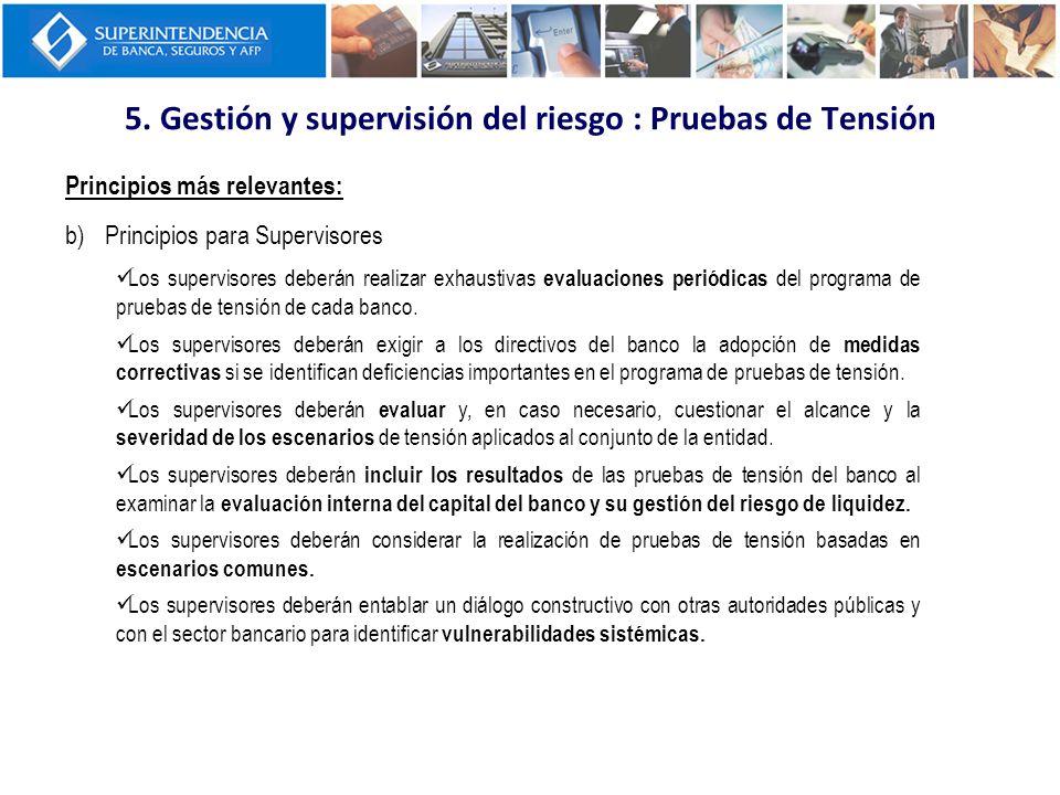 5. Gestión y supervisión del riesgo : Pruebas de Tensión Principios más relevantes: b)Principios para Supervisores Los supervisores deberán realizar e