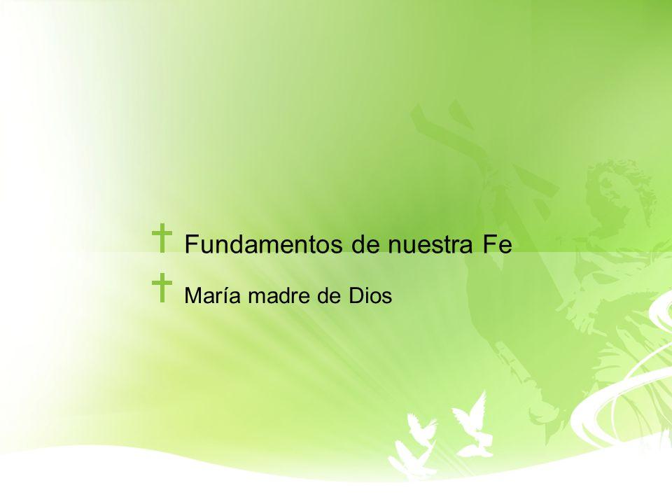 Fundamentos de nuestra Fe María madre de Dios