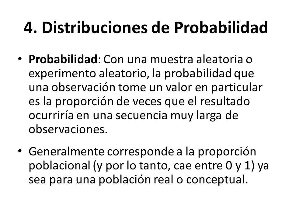 4. Distribuciones de Probabilidad Probabilidad: Con una muestra aleatoria o experimento aleatorio, la probabilidad que una observación tome un valor e