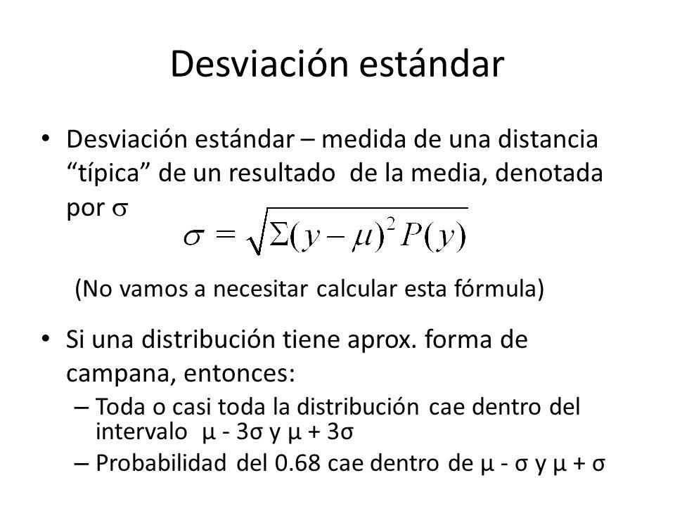 Desviación estándar Desviación estándar – medida de una distancia típica de un resultado de la media, denotada por (No vamos a necesitar calcular esta fórmula) Si una distribución tiene aprox.