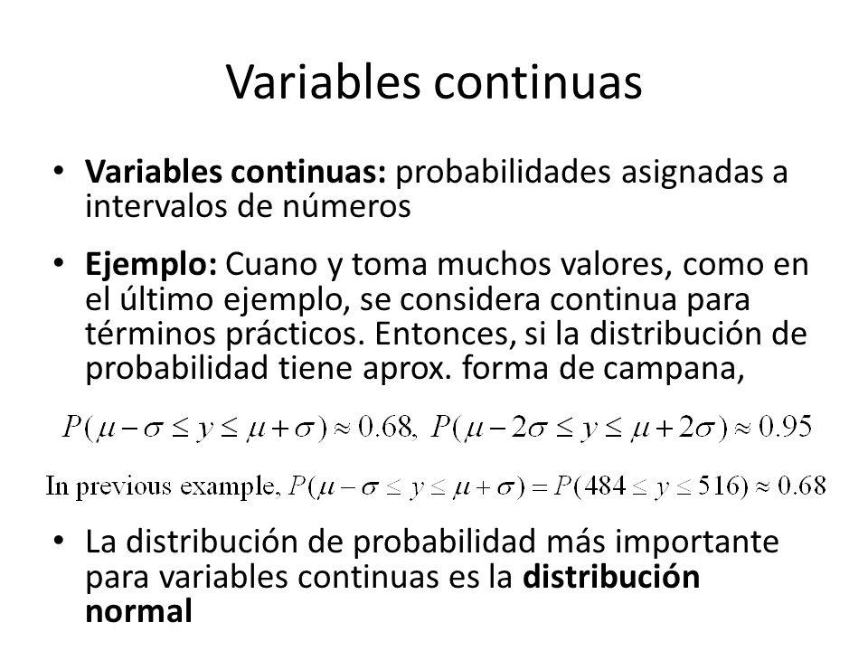 Variables continuas Variables continuas: probabilidades asignadas a intervalos de números Ejemplo: Cuano y toma muchos valores, como en el último ejemplo, se considera continua para términos prácticos.