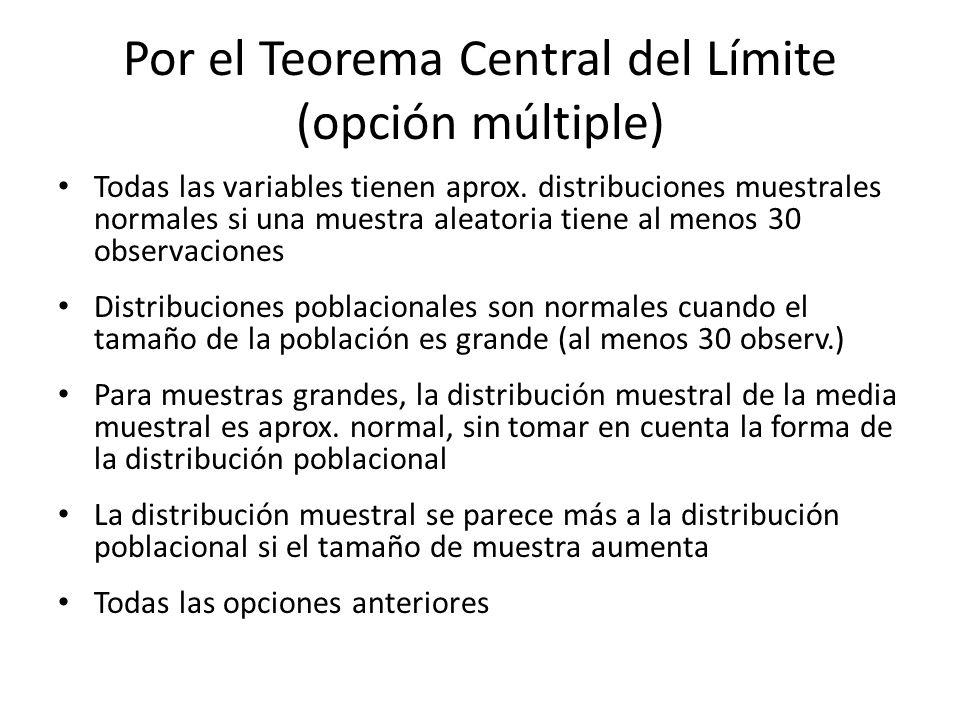 Por el Teorema Central del Límite (opción múltiple) Todas las variables tienen aprox. distribuciones muestrales normales si una muestra aleatoria tien