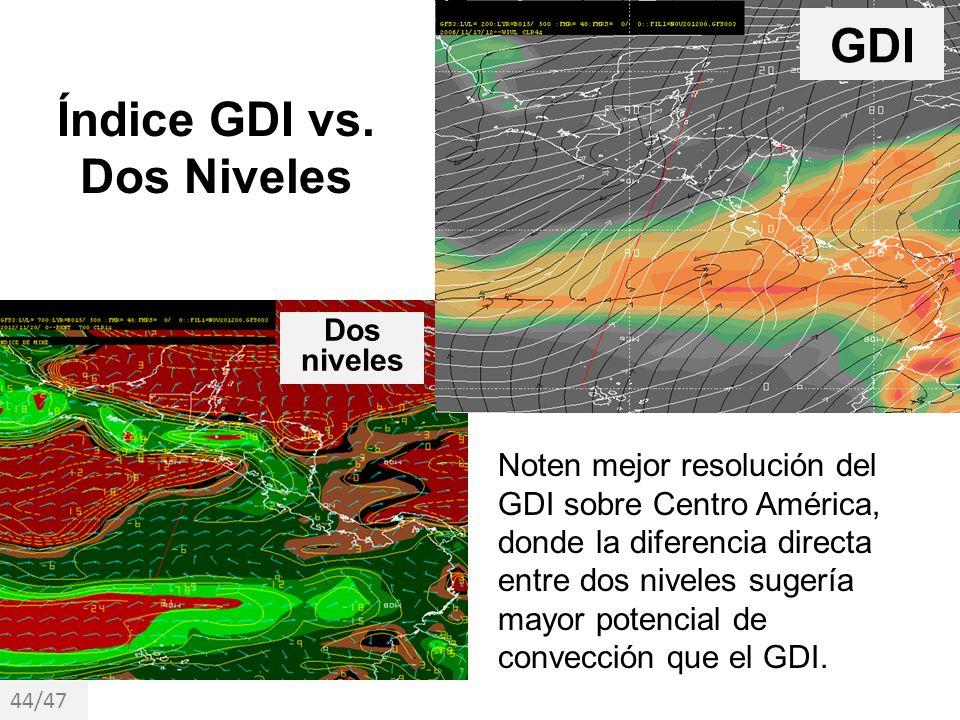 Noten mejor resolución del GDI sobre Centro América, donde la diferencia directa entre dos niveles sugería mayor potencial de convección que el GDI. 4