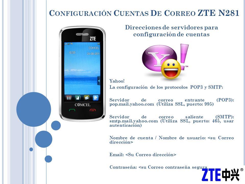 C ONFIGURACIÓN C UENTAS D E C ORREO ZTE N281 Direcciones de servidores para configuración de cuentas Yahoo.