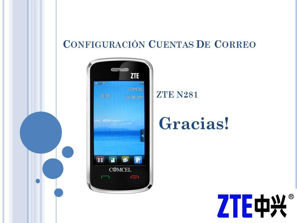 C ONFIGURACIÓN C UENTAS D E C ORREO ZTE N281 Gracias!