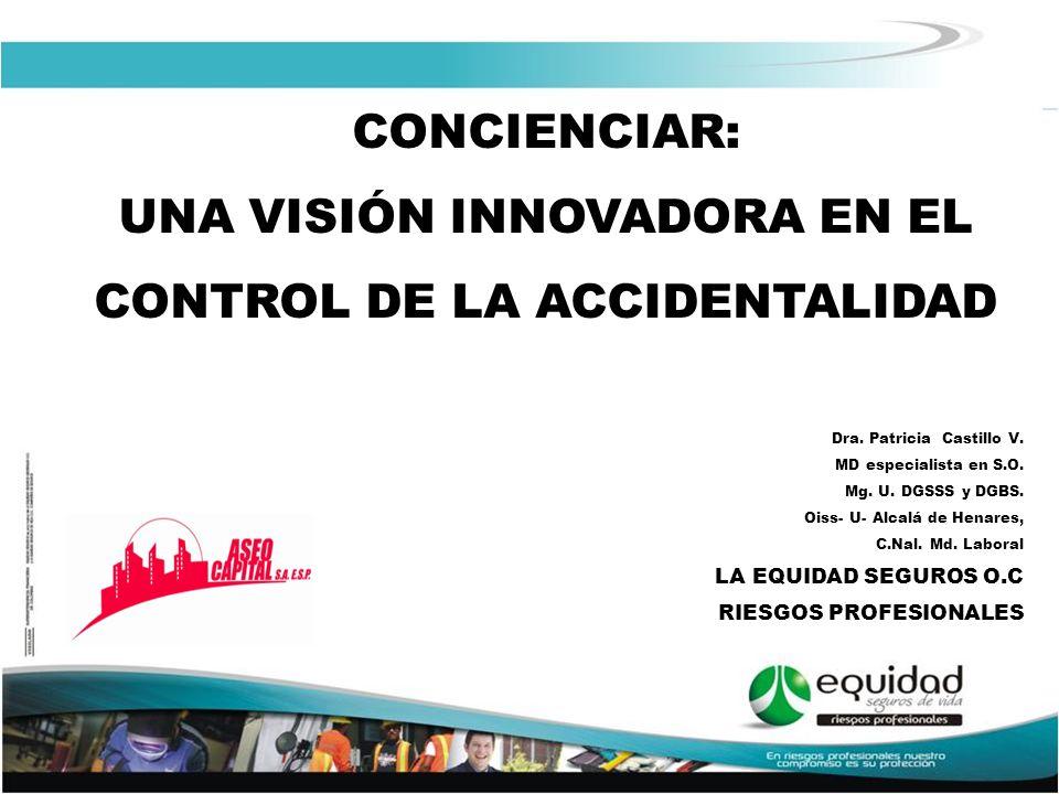 Una visión innovadora en el control de la accidentalidad ACTIVIDADES IMPLEMENTADAS Asesoría y seguimiento al protocolo de Riesgo Biológico Asesoría y Seguimiento en casos de ATEP.