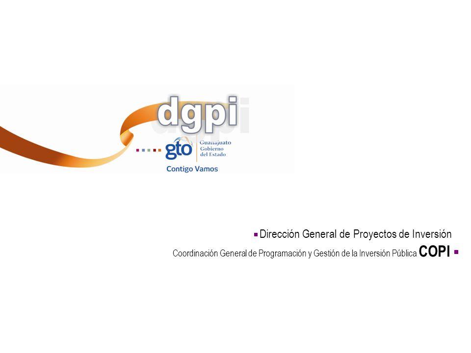 Coordinación General de Programación y Gestión de la Inversión Pública COPI Dirección General de Proyectos de Inversión Coordinación General de Progra