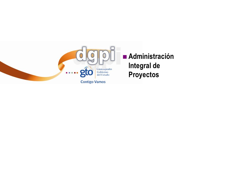 Coordinación General de Programación y Gestión de la Inversión Pública COPI Dirección General de Proyectos de Inversión Administración Integral de Pro