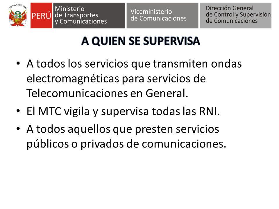 A todos los servicios que transmiten ondas electromagnéticas para servicios de Telecomunicaciones en General. El MTC vigila y supervisa todas las RNI.