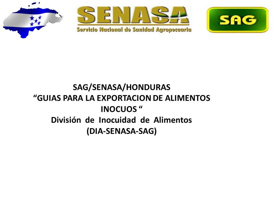 SAG/SENASA/HONDURAS GUIAS PARA LA EXPORTACION DE ALIMENTOS INOCUOS División de Inocuidad de Alimentos (DIA-SENASA-SAG)