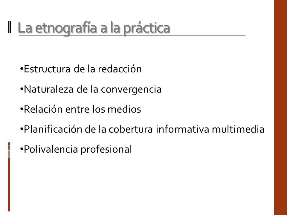 Estructura de la redacción Naturaleza de la convergencia Relación entre los medios Planificación de la cobertura informativa multimedia Polivalencia p