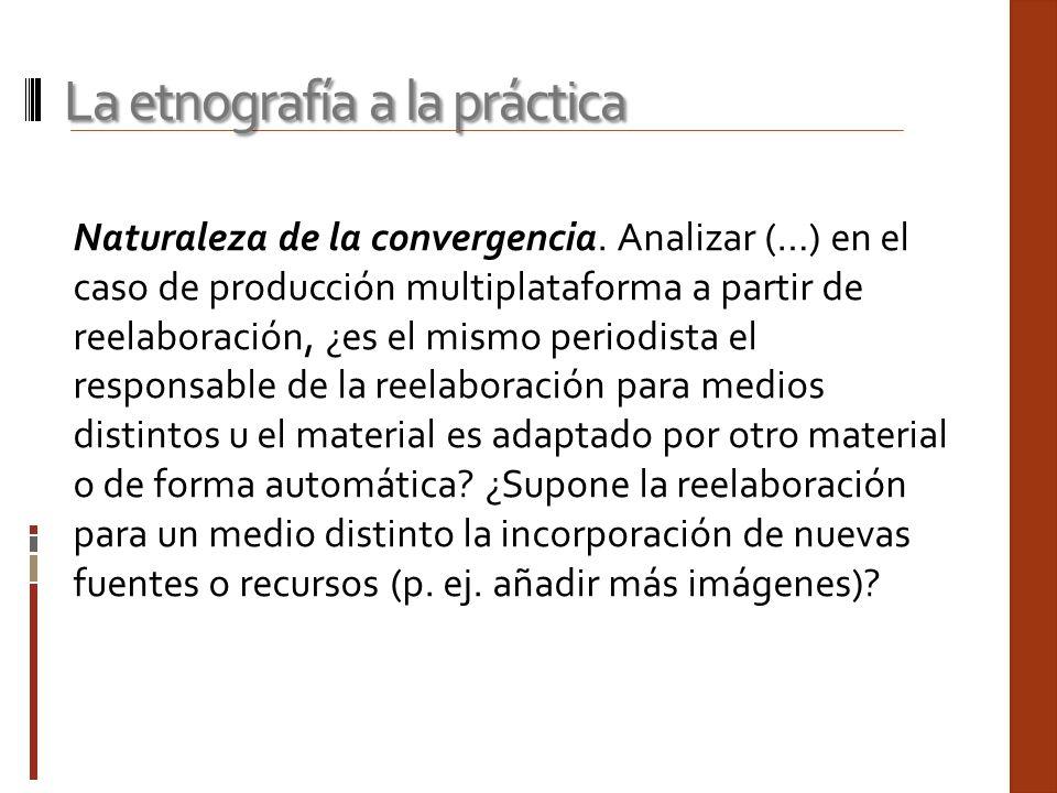 Naturaleza de la convergencia. Analizar (…) en el caso de producción multiplataforma a partir de reelaboración, ¿es el mismo periodista el responsable