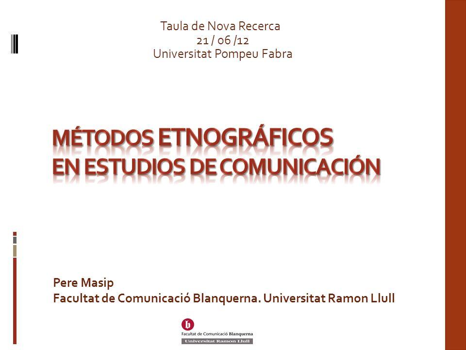 Pere Masip Facultat de Comunicació Blanquerna. Universitat Ramon Llull Taula de Nova Recerca 21 / 06 /12 Universitat Pompeu Fabra