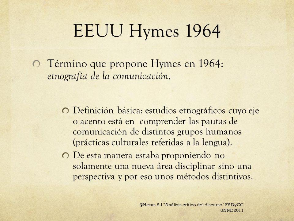 EEUU Hymes 1964 Término que propone Hymes en 1964: etnografía de la comunicación. Definición básica: estudios etnográficos cuyo eje o acento está en c