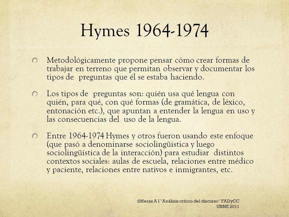Hymes 1964-1974 Metodológicamente propone pensar cómo crear formas de trabajar en terreno que permitan observar y documentar los tipos de preguntas qu