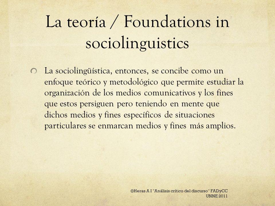La teoría / Foundations in sociolinguistics La sociolingüística, entonces, se concibe como un enfoque teórico y metodológico que permite estudiar la o