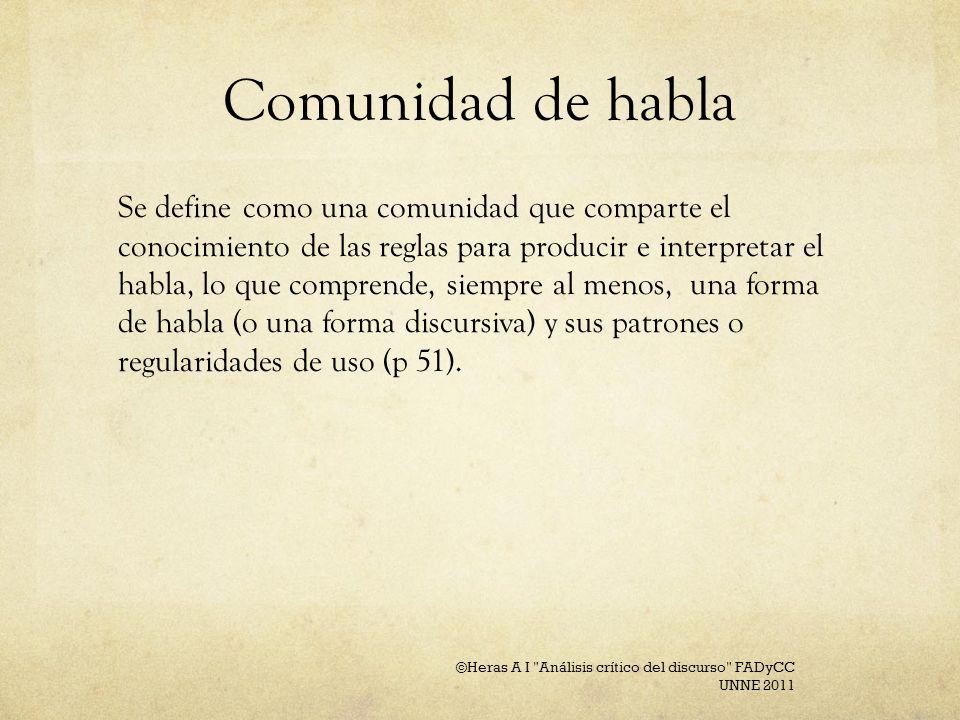 Comunidad de habla Se define como una comunidad que comparte el conocimiento de las reglas para producir e interpretar el habla, lo que comprende, sie