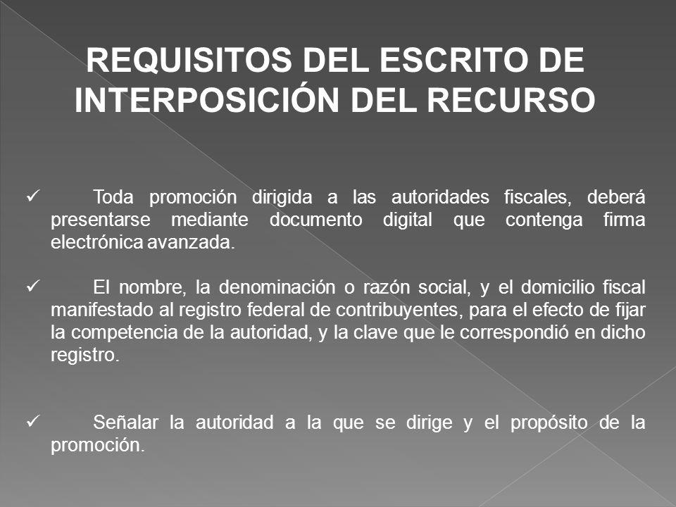 REQUISITOS DEL ESCRITO DE INTERPOSICIÓN DEL RECURSO Toda promoción dirigida a las autoridades fiscales, deberá presentarse mediante documento digital