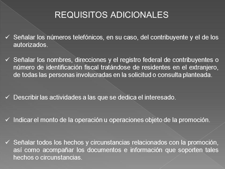 REQUISITOS ADICIONALES Señalar los números telefónicos, en su caso, del contribuyente y el de los autorizados. Señalar los nombres, direcciones y el r