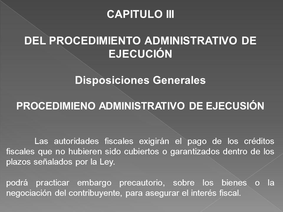 CAPITULO III DEL PROCEDIMIENTO ADMINISTRATIVO DE EJECUCIÓN Disposiciones Generales PROCEDIMIENO ADMINISTRATIVO DE EJECUSIÓN Las autoridades fiscales e