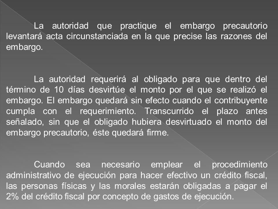 La autoridad que practique el embargo precautorio levantará acta circunstanciada en la que precise las razones del embargo. La autoridad requerirá al
