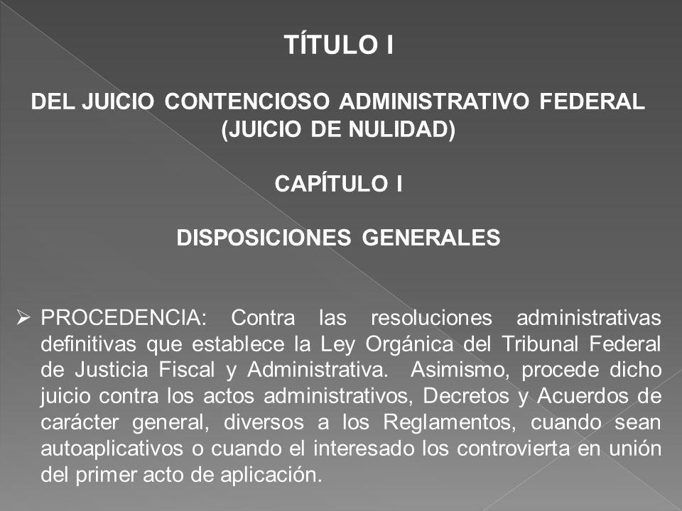 TÍTULO I DEL JUICIO CONTENCIOSO ADMINISTRATIVO FEDERAL (JUICIO DE NULIDAD) CAPÍTULO I DISPOSICIONES GENERALES PROCEDENCIA: Contra las resoluciones adm
