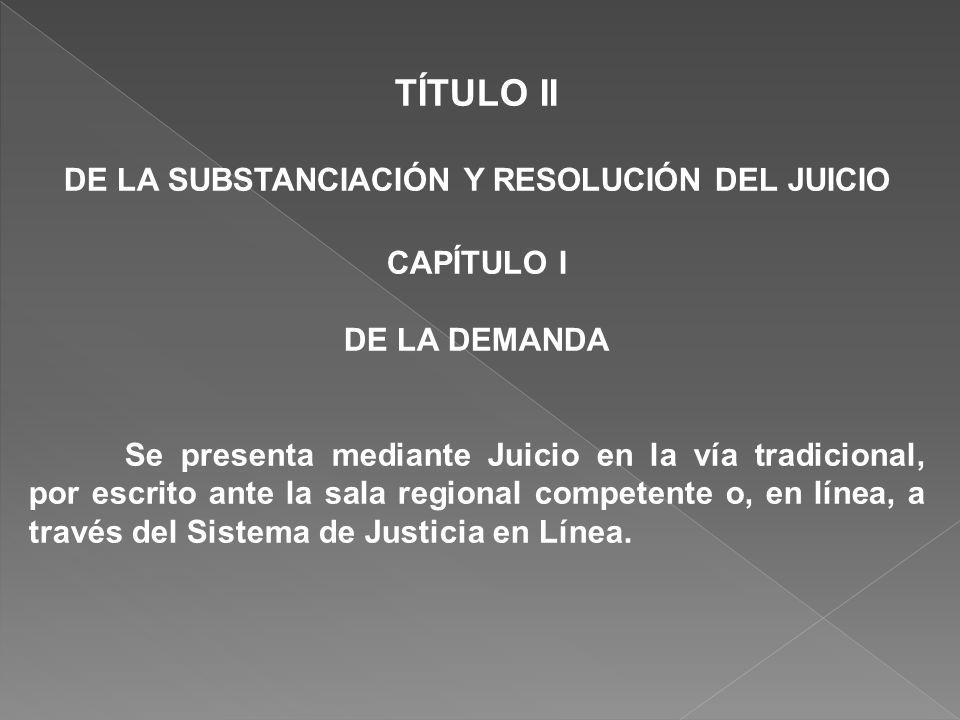 TÍTULO II DE LA SUBSTANCIACIÓN Y RESOLUCIÓN DEL JUICIO CAPÍTULO I DE LA DEMANDA Se presenta mediante Juicio en la vía tradicional, por escrito ante la