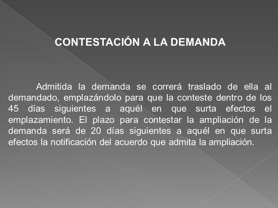 CONTESTACIÓN A LA DEMANDA Admitida la demanda se correrá traslado de ella al demandado, emplazándolo para que la conteste dentro de los 45 días siguie