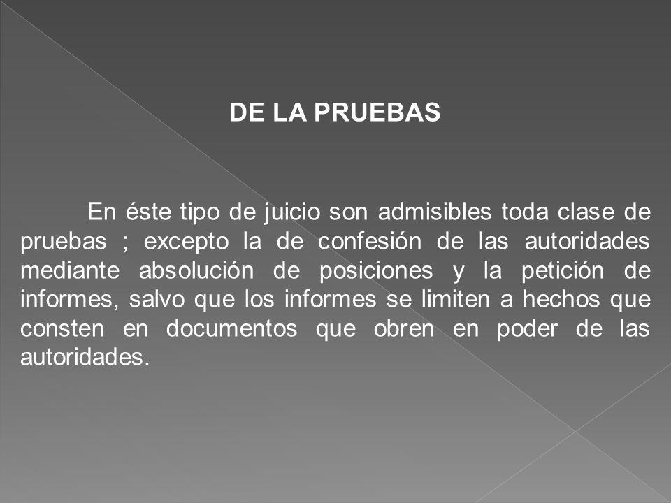 DE LA PRUEBAS En éste tipo de juicio son admisibles toda clase de pruebas ; excepto la de confesión de las autoridades mediante absolución de posicion