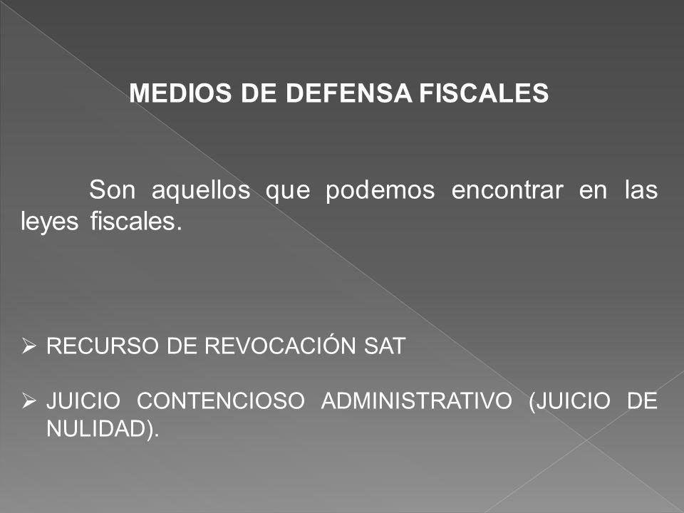 MEDIOS DE DEFENSA FISCALES Son aquellos que podemos encontrar en las leyes fiscales. RECURSO DE REVOCACIÓN SAT JUICIO CONTENCIOSO ADMINISTRATIVO (JUIC
