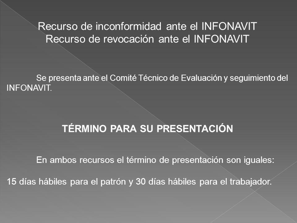 Recurso de inconformidad ante el INFONAVIT Recurso de revocación ante el INFONAVIT Se presenta ante el Comité Técnico de Evaluación y seguimiento del