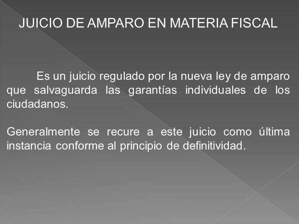 JUICIO DE AMPARO EN MATERIA FISCAL Es un juicio regulado por la nueva ley de amparo que salvaguarda las garantías individuales de los ciudadanos. Gene